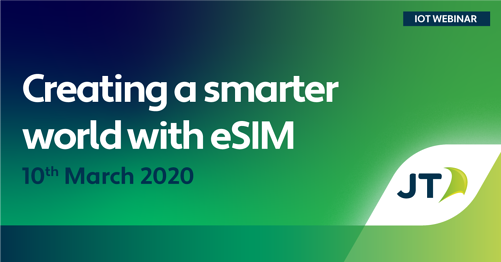 Creating a smarter world with eSIM JT IoT Now webinar on demand